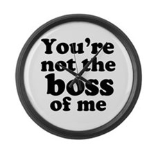 You're Not the Boss of Me Large Wall Clock