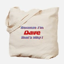 Because I'm Dave Tote Bag