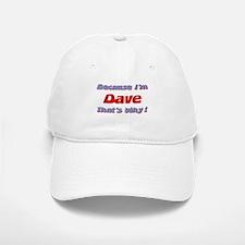 Because I'm Dave Baseball Baseball Cap