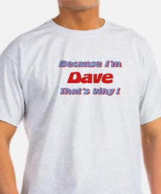 Because I'm Dave T-Shirt