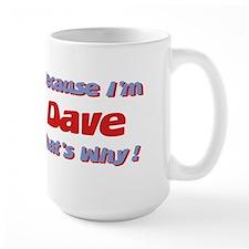 Because I'm Dave Mug