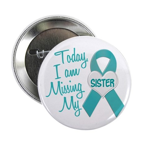 """Missing My Sister 1 TEAL 2.25"""" Button (10 pack)"""