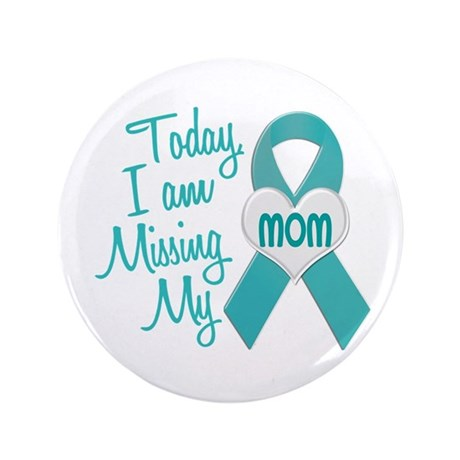 """Missing My Mom 1 TEAL 3.5"""" Button"""