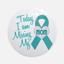 Missing My Mom 1 TEAL Ornament (Round)