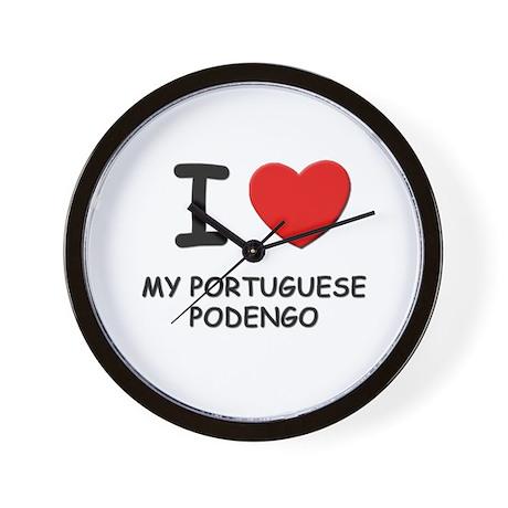 I love MY PORTUGUESE PODENGO Wall Clock