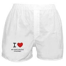 I love MY PORTUGUESE PODENGO Boxer Shorts