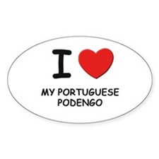 I love MY PORTUGUESE PODENGO Oval Decal