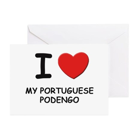 I love MY PORTUGUESE PODENGO Greeting Cards (Pk of