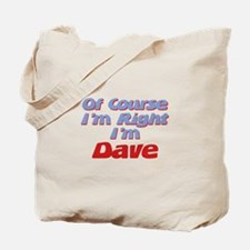 Dave Is Right Tote Bag