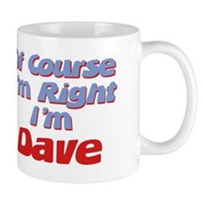 Dave Is Right Mug