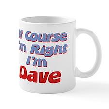 Dave Is Right Mug
