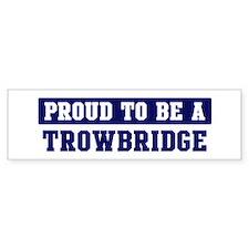 Proud to be Trowbridge Bumper Bumper Sticker
