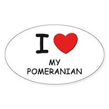 I love MY POMERANIAN Oval Decal
