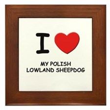 I love MY POLISH LOWLAND SHEEPDOG Framed Tile
