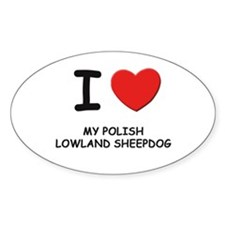 I love MY POLISH LOWLAND SHEEPDOG Oval Decal