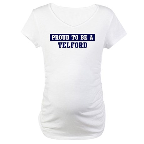 Proud to be Telford Maternity T-Shirt
