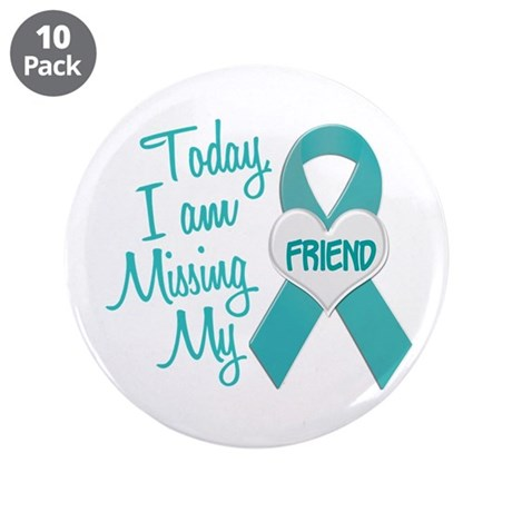 "Missing My Friend 1 TEAL 3.5"" Button (10 pack)"