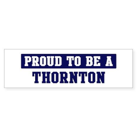 Proud to be Thornton Bumper Sticker