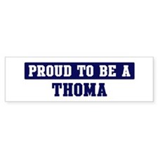 Proud to be Thoma Bumper Bumper Sticker