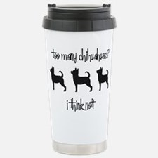 Too Many Chihuahuas? Travel Mug