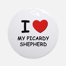 I love MY PICARDY SHEPHERD Ornament (Round)