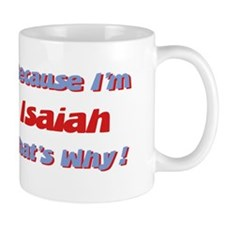 Because I'm Isaiah Mug