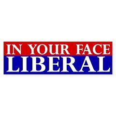In Your Face Liberal Bumper Bumper Sticker