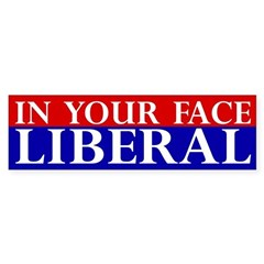 In Your Face Liberal Bumper Bumper Sticker