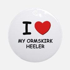 I love MY ORMSKIRK HEELER Ornament (Round)