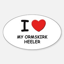I love MY ORMSKIRK HEELER Oval Decal