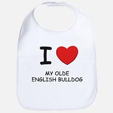 I love MY OLDE ENGLISH BULLDOG Bib
