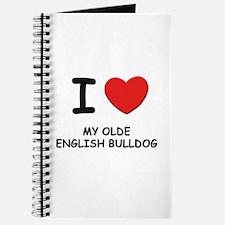 I love MY OLDE ENGLISH BULLDOG Journal