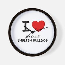 I love MY OLDE ENGLISH BULLDOG Wall Clock