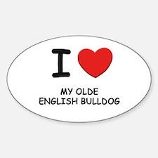 I love MY OLDE ENGLISH BULLDOG Oval Decal