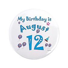 """August 12th Birthday 3.5"""" Button"""