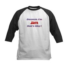 Because I'm Jim Tee