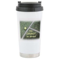You Can Not be Serious Travel Mug
