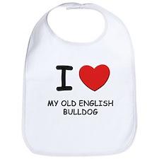 I love MY OLD ENGLISH BULLDOG Bib