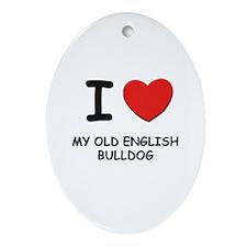 I love MY OLD ENGLISH BULLDOG Oval Ornament