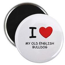 I love MY OLD ENGLISH BULLDOG Magnet