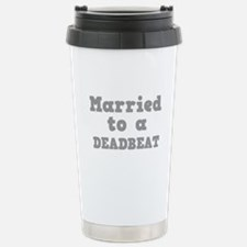 Married to a Deadbeat Stainless Steel Travel Mug