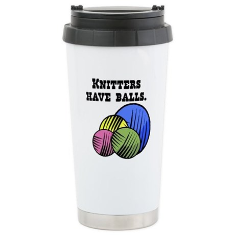 Knitters Have Balls! Stainless Steel Travel Mug