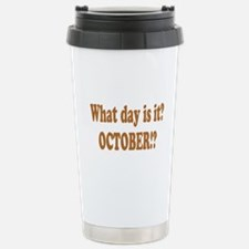 What day is it? October? Travel Mug