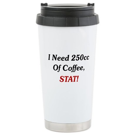I Need 250cc Of Coffee Stainless Steel Travel Mug