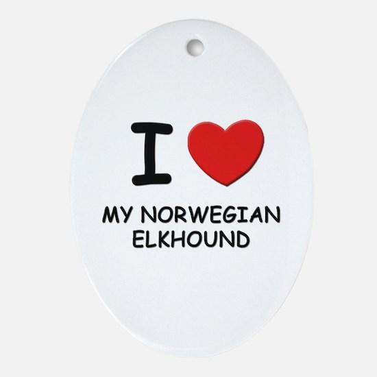 I love MY NORWEGIAN ELKHOUND Oval Ornament