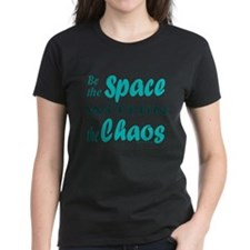 BE THE SPACE WITHIN THE CHAOS Tee