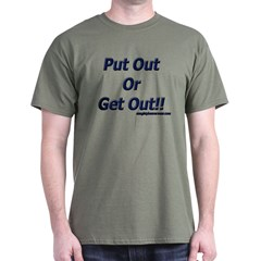 Put Out Or Get Out!! T-Shirt