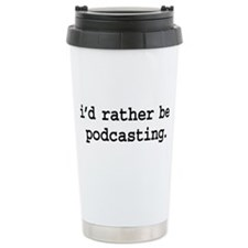 i'd rather be podcasting. Travel Mug