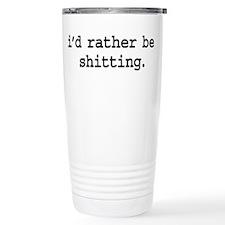 i'd rather be shitting. Travel Mug