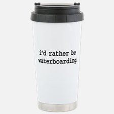 i'd rather be waterboarding. Travel Mug